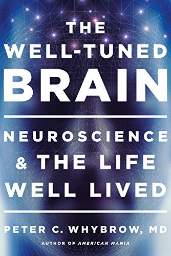 The best books on Emotion and the Brain - The Well-Tuned Brain: Neuroscience and the Life Well Lived by Peter C. Whybrow