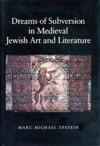 The best books on Reinterpreting Medieval Art - Dreams of Subversion in Medieval Jewish Art and Literature by Marc Michael Epstein
