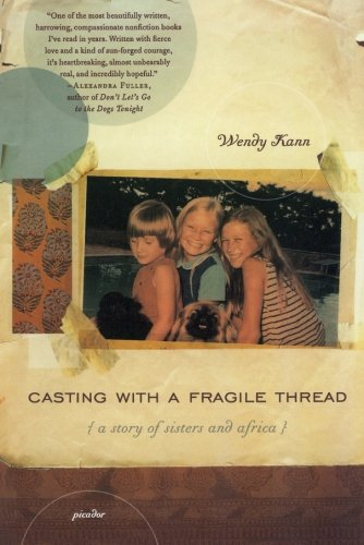 The best books on Memoirs of Dauntless Daughters - Casting with a Fragile Thread: A Story of Sisters and Africa by Wendy Kann
