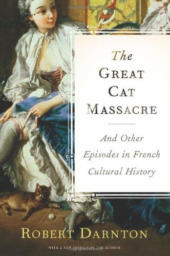The best books on Microhistory - The Great Cat Massacre and Other Episodes in French Cultural History by Robert Darnton