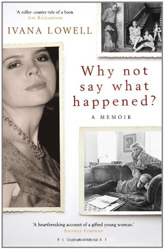 The best books on Memoirs of Dauntless Daughters - Why Not Say What Happened?: A Memoir by Ivana Lowell