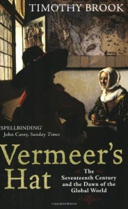 The best books on Microhistory - Vermeer's Hat: The seventeenth century and the dawn of the global world by Timothy Brook
