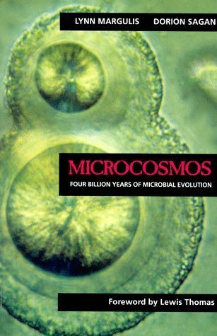 The best books on Microbes - Microcosmos: Four Billion Years of Microbial Evolution by Dorion Sagan & Lynn Margulis