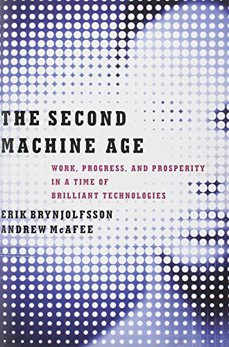 The Second Machine Age by Andrew McAfee & Erik Brynjolfsson