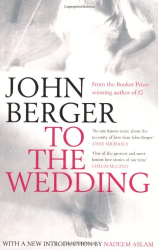 The best books on John Berger - To the Wedding by John Berger