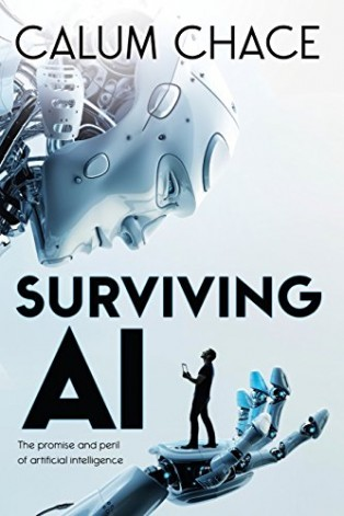 Surviving AI: The promise and peril of artificial intelligence by Calum Chace