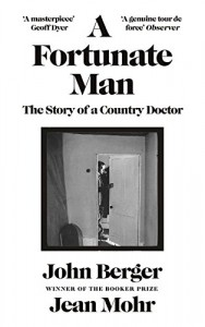 The best books on Medicine and Literature - A Fortunate Man: The Story of a Country Doctor by John Berger and Jean Mohr