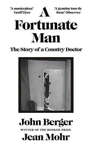 The best books on John Berger - A Fortunate Man: The Story of a Country Doctor by John Berger and Jean Mohr