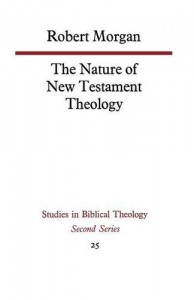 The best books on Jesus - The Nature of New Testament Theology by Robert Morgan