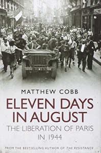 The best books on The History of Science - Eleven Days in August: The Liberation of Paris in 1944 by Matthew Cobb