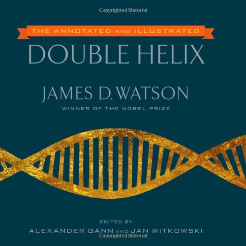 The best books on The History of Science - The Annotated and Illustrated Double Helix by James Watson