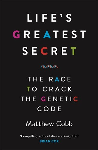 The best books on The History of Science - Life's Greatest Secret: The Race to Crack the Genetic Code by Matthew Cobb
