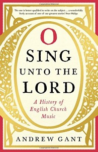 The best books on Handel - O Sing Unto the Lord: A History of English Church Music by Andrew Gant