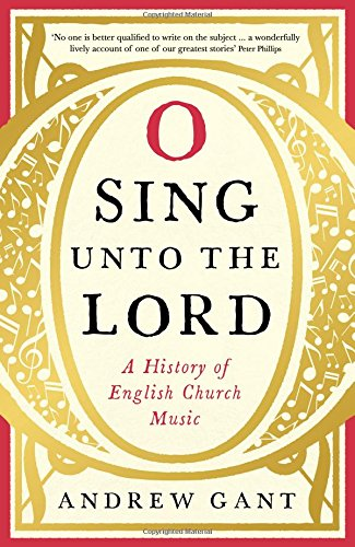 The best books on English Church Music - O Sing Unto the Lord: A History of English Church Music by Andrew Gant