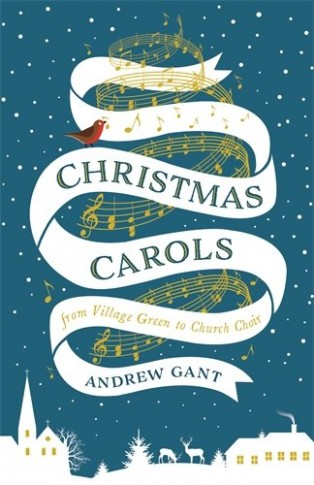Christmas Carols: From Village Green to Church Choir by Andrew Gant