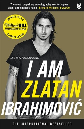 I am Zlatan Ibrahimovic by Zlatan Ibrahimovic and David Lagercrantz