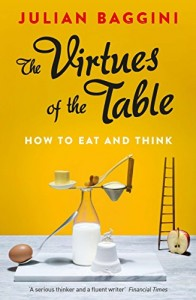 The best books on Atheism - The Virtues of the Table: How to Eat and Think by Julian Baggini