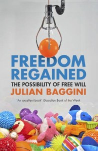 The best books on Atheism - Freedom Regained: The Possibility of Free Will by Julian Baggini