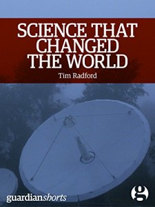 The best books on Science Writing - Science that Changed the World: The untold story of the other 1960s revolution by Tim Radford