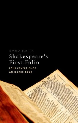 Shakespeare's First Folio: Four Centuries of an Iconic Book by Emma Smith