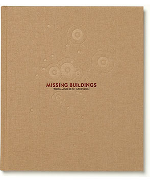 Missing Buildings by Thom and Beth Atkinson