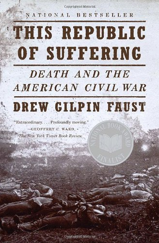 The best books on American History - This Republic of Suffering: Death and the American Civil War by Drew Gilpin Faust