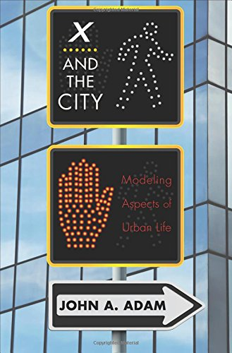 The best books on Applied Mathematics - X and the City: Modeling Aspects of Urban Life by John A. Adam