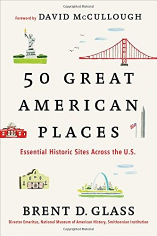 50 Great American Places: Essential Historic Sites Across the U.S. by Brent Glass