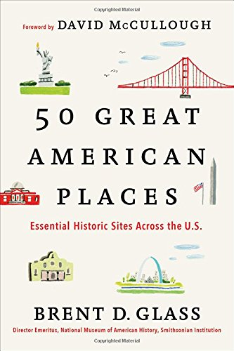 The best books on American History - 50 Great American Places: Essential Historic Sites Across the U.S. by Brent Glass