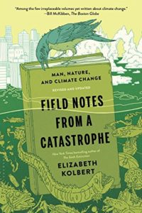 The best books on The Anthropocene - Field Notes From a Catastrophe: Man, nature and climate change by Elizabeth Kolbert
