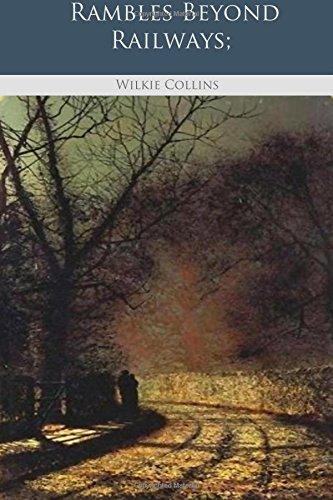 The best books on Wilkie Collins - Rambles Beyond Railways by Wilkie Collins
