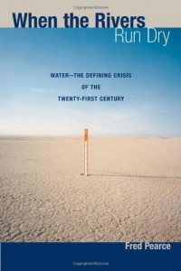 The best books on The Anthropocene - When The Rivers Run Dry: Journeys into the heart of the world's water crisis by Fred Pearce