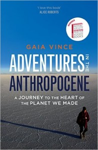 The best books on The Anthropocene - Adventures in the Anthropocene: Journeys to the Heart of the Planet we Made by Gaia Vince