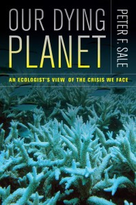 The best books on The Anthropocene - Our Dying Planet: An ecologist's view of the crisis we face by Peter Sale