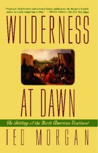 The best books on American History - Wilderness At Dawn: The Settling of the North American Continent by Ted Morgan
