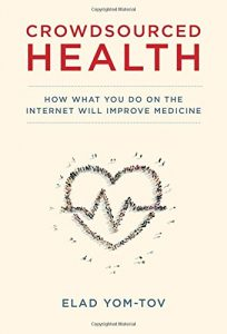 The best books on Health and the Internet - Crowdsourced Health: How What You Do on the Internet Will Improve Medicine by Elad Yom-Tov