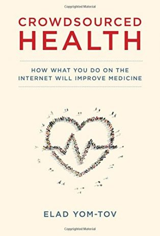 Crowdsourced Health: How What You Do on the Internet Will Improve Medicine by Elad Yom-Tov