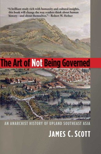 The best books on Minority Survival in China - The Art of Not Being Governed: An Anarchist History of Upland Southeast Asia by James C Scott