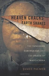 The best books on Minority Survival in China - Heaven Cracks, Earth Shakes: The Tangshan Earthquake and the Death of Mao's China by James Palmer