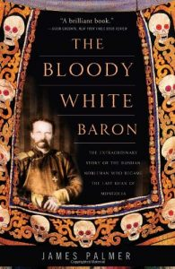 The best books on Minority Survival in China - The Bloody White Baron: The Extraordinary Story of the Russian Nobleman Who Became the Last Khan of Mongolia by James Palmer