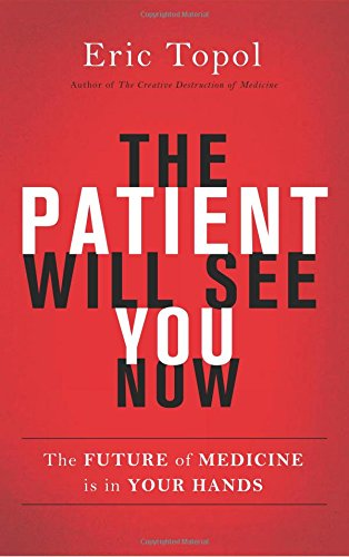 The best books on Health and the Internet - The Patient Will See You Now: The Future of Medicine is in Your Hands by Eric Topol
