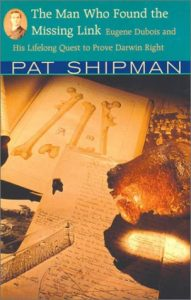 The Best Biology Books - The Man Who Found the Missing Link by Pat Shipman