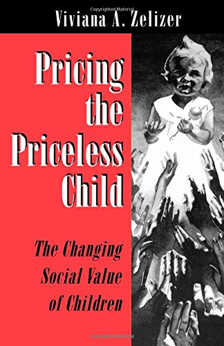 The best books on Children - Pricing the Priceless Child: The Changing Social Value of Children by Viviana A Zelizer