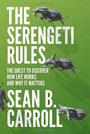 The Serengeti Rules: The Quest to Discover How Life Works and Why It Matters by Sean B Carroll