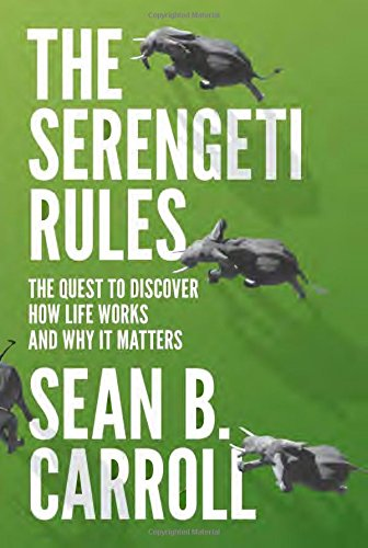 The Best Biology Books - The Serengeti Rules: The Quest to Discover How Life Works and Why It Matters by Sean B Carroll
