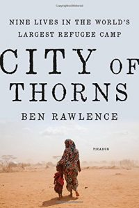 The best books on Refugees - City of Thorns: Nine Lives in the World's Largest Refugee Camp by Ben Rawlence