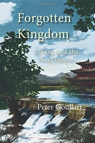 The best books on Minority Survival in China - Forgotten Kingdom: Lijiang and the Naxi People by Peter Goullart