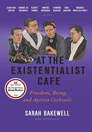 At The Existentialist Café: Freedom, Being, and Apricot Cocktails by Sarah Bakewell