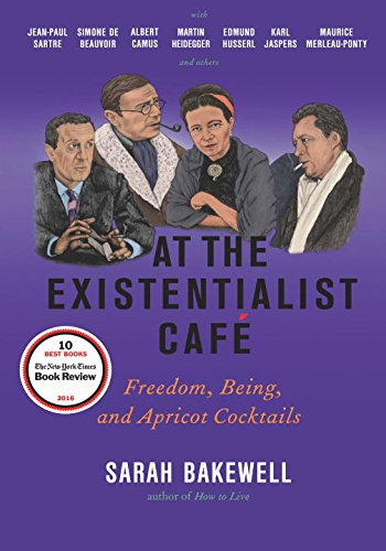 The best books on Existentialism - At The Existentialist Café: Freedom, Being, and Apricot Cocktails by Sarah Bakewell