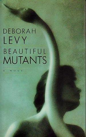 Deborah Levy on Motherhood in Literature - Beautiful Mutants by Deborah Levy